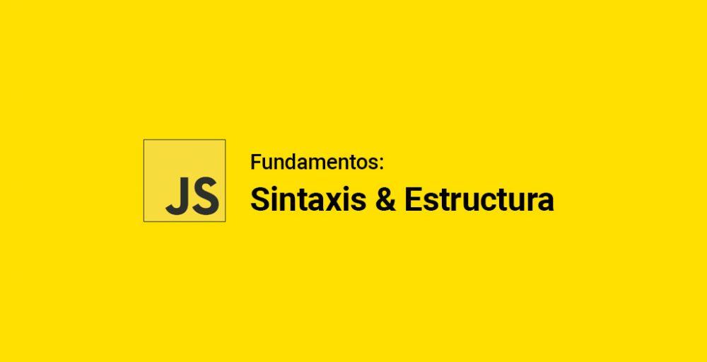 Fundamentos de JavaScript: Sintaxis y estructura
