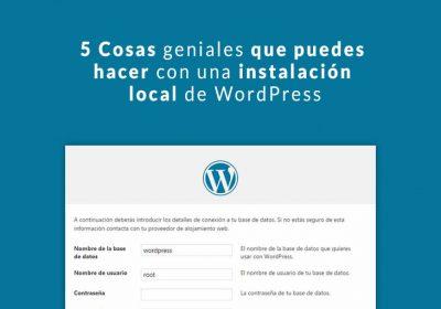 Cosas geniales que puedes hacer con una instalación local de WordPress