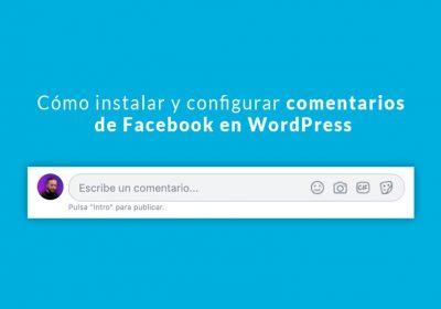 Cómo instalar y configurar comentarios de Facebook en WordPress