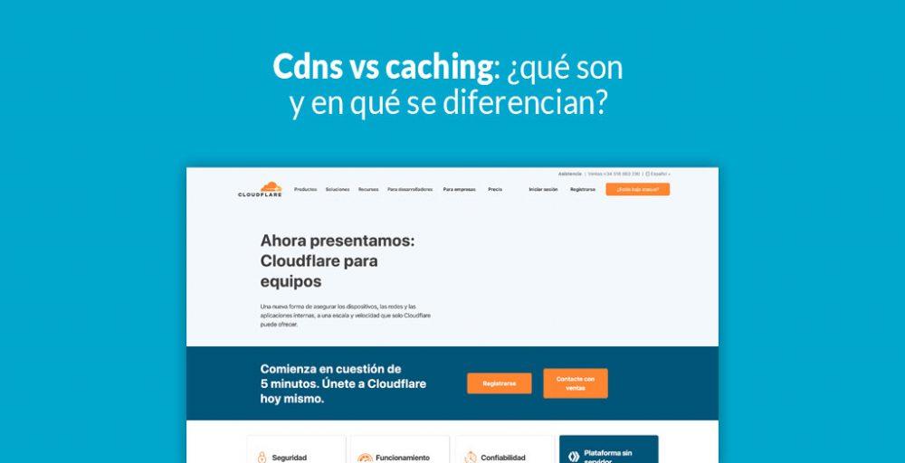 Cdns Vs Caching: ¿Qué Son Y En Qué Se Diferencian?