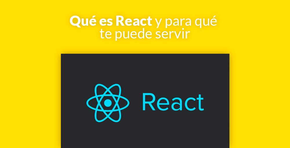 Qué es React y para qué te puede servir