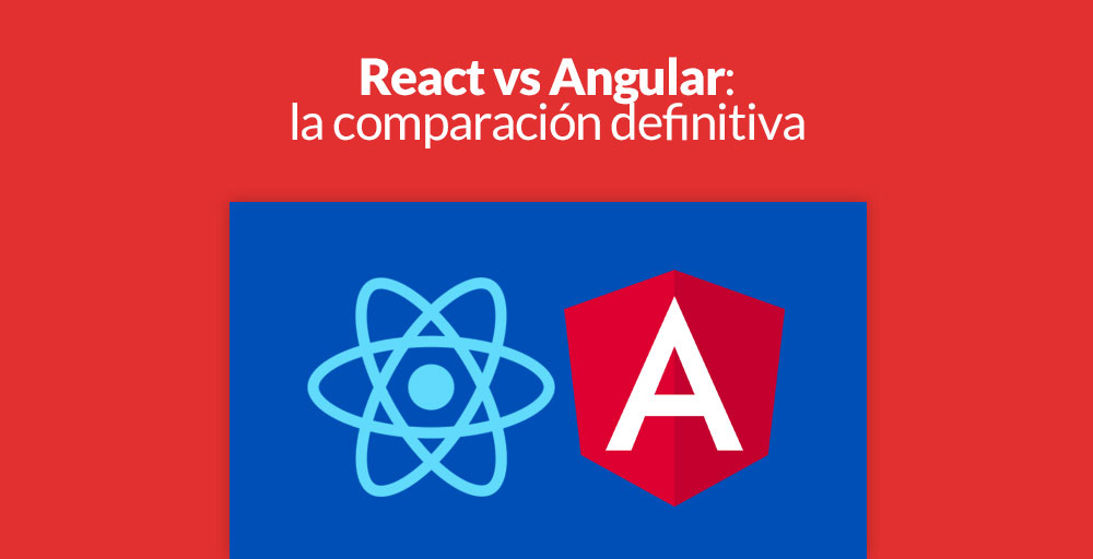 React vs Angular: la comparación definitiva