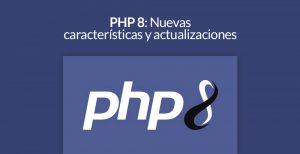 PHP 8: Nuevas características y actualizaciones