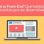¿Qué es Front-End? Qué habilidades necesitas para ser desarrollador